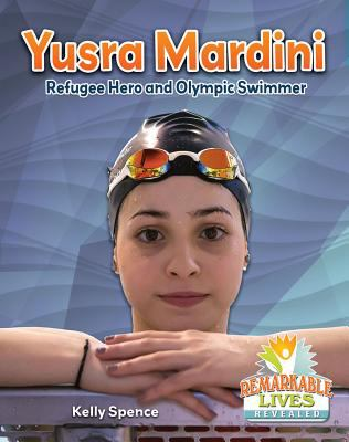 Cover image for Yusra Mardini : refugee hero and Olympic swimmer / Kelly Spence.