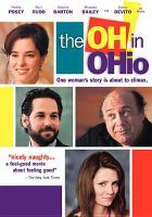 Cover image for The Oh in Ohio [DVD] / Cyan Pictures Releasing and Cold Iron Pictures present in association with the AV Club ; an Ambush Entertainment production ; produced by Amy Salko Robertson, Francey Grace & Miranda Bailey ; screenplay by Adam Wierzbianski ; story by Adam Wierzbianski, Sarah Bird and Billy Kent ; directed by Billy Kent.