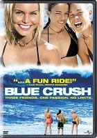 Cover image for Blue crush [DVD] / Universal Pictures and Imagine Entertainment present a Brian Grazer production ; producers, Brian Grazer, Karen Kehela ; story, Lizzy Weiss ; screenplay writers, Lizzy Weiss, John Stockwell ; director, John Stockwell.