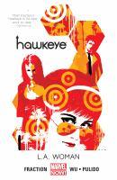 Cover image for Hawkeye. V.3, L.A. woman (Marvel Now) / Matt Fraction, writer ; annual #1, Javier Pulido artist & cover ; Matt Hollingsworth, color artist ; VC's Clayton Cowles, letterer ; issues #14, #16, #18 & #20, Annie Wu, artist ; Matt Hollingsworth, color artist ; Chris Eliopoulos, letterer.