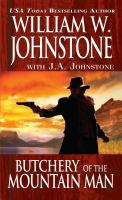 Cover image for Butchery of the mountain man / William W. Johnstone with J.A. Johnstone.