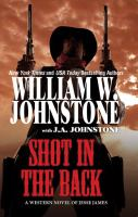 Cover image for Shot in the back / William W. Johnstone with J. A. Johnstone..