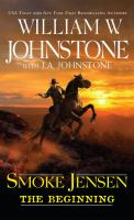 Cover image for Smoke Jensen : the beginning / William W. Johnstone ; with J. A. Johnstone.