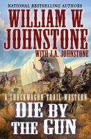 Cover image for Die by the gun / William W. Johnstone with J.A. Johnstone.