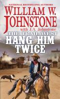 Cover image for Hang him twice / William W. Johnstone with J.A. Johnstone.