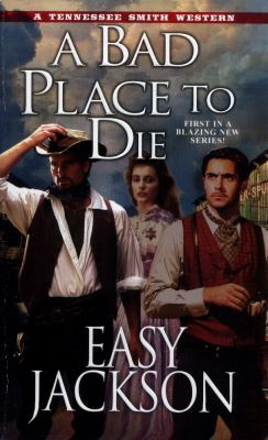 Cover image for A Bad Place to Die A Tennessee Smith Western.