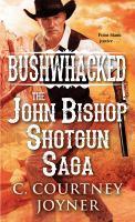 Cover image for Bushwhacked : the John Bishop Shotgun saga / C. Courtney Joyner.