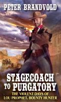 Cover image for Stagecoach to Purgatory : the violent days of Lou Prophet, bounty hunter / Peter Brandvold.