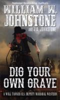 Cover image for Dig your own grave / William W. Johnstone with J. A. Johnstone.