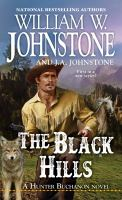 Cover image for The Black Hills / William W. Johnstone with J.A. Johnstone.