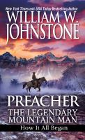 Cover image for Preacher : the legendary mountain man : how it all began / William W. Johnstone.
