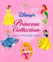 Cover image for Disney's princess collection : love & friendship stories / [written by Sarah E. Heller].