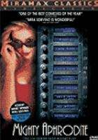 Cover image for Mighty Aphrodite [DVD] / a Miramax Films release ; Sweetland Films presents a Jean Doumanian production ; produced by Robert Greenhut ; written and directed by Woody Allen.