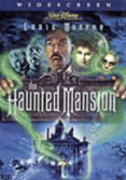 Cover image for The haunted mansion [DVD] / Walt Disney Pictures ; producers, Andrew Gunn, Don Hahn ; written by David Berenbaum ; directed by Rob Minkoff.