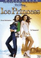 Cover image for Ice princess [DVD] / Walt Disney Pictures ; Skate Away Productions, Ltd. ; Bridget Johnson Films ; produced by Bridget Johnson ; story by Meg Cabot and Hadley Davis ; screenplay by Hadley Davis ; directed by Tim Fywell.