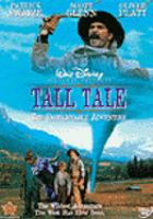 Cover image for Tall tale [DVD] : [the unbelievable adventure] / Walt Disney Pictures presents in association with Caravan Pictures a Jeremiah Chechik film ; written by Steven L. Bloom, Robert Rodat ; produced by Joe Roth, Roger Birnbaum ; directed by Jeremiah Chechik.