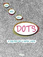 Cover image for We are all dots : a big plan for a better world / Giancarlo Macri, Carolina Zanotti.
