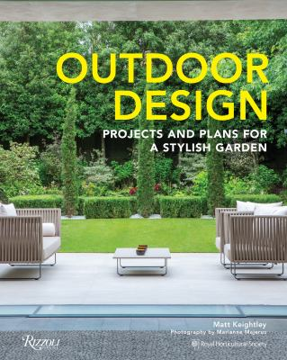 Cover image for Outdoor design : projects and plans for a stylish garden / Matt Keightley ; photography by Marianne Majerus ; contributing editor, Tiffany Daneff