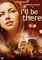 Cover image for I'll be there [DVD] / Morgan Creek Productions, Warner Bros. ; producer, James G. Robinson ; writers, Craig Ferguson, Philip McGrade ; director, Craig Ferguson.