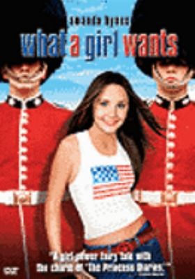 Cover image for What a girl wants [DVD] / Warner Bros. Pictures presents in association with Gaylord Films, a Di Novi/Gerber Pictures production ; produced by Denise Di Novi, Bill Gerber, Hunt Lowry ; screenplay by Jenny Bicks and Elizabeth Chandler ; directed by Dennie Gordon.