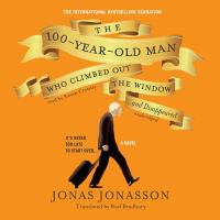 Cover image for The 100-year-old man who climbed out the window and disappeared [compact disc] / Jonas Jonasson ; [translated from the Swedish by Rod Bradbury].