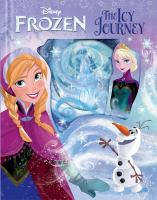 Cover image for Disney Frozen : the icy journey / [adapted by Bill Scollon ; illustrated by the Disney Storybook Artists].