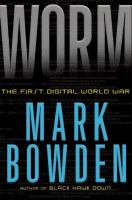 Cover image for Worm : the first digital world war / Mark Bowden.