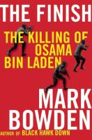 Cover image for The finish : the killing of Osama Bin Laden / Mark Bowden.