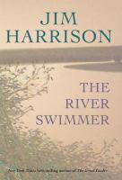 Cover image for The river swimmer : novellas / Jim Harrison.