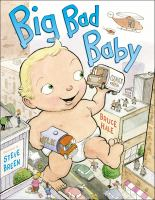 Cover image for Big Bad Baby / Bruce Hale ; illustrated by Steve Breen.
