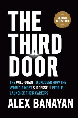 Cover image for The third door : the wild quest to uncover how the world's most successful people launched their careers / Alex Banayan.