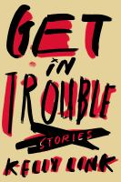 Cover image for Get in trouble : stories / Kelly Link.