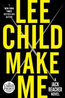 Cover image for Make me [large print] : a Jack Reacher novel / Lee Child.
