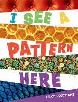 Cover image for I see a pattern here / Bruce Goldstone.