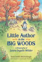 Cover image for Little author in the big woods : a biography of Laura Ingalls Wilder / Yona Zeldis McDonough ; illustrated by Jennifer Thermes.