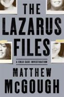 Cover image for The Lazarus files : a cold case investigation / by Matthew McGough.