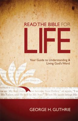 Cover image for Read the Bible for life : your guide to understanding & living God's word / George H. Guthrie.