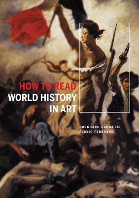 Cover image for How to read world history in art / Flavio Febbraro and Burkhard Schwetje.