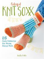 Cover image for Colorful knit soxx : 26 sock patterns for warm, happy feet / Kerstin Balke of Stine & Stitch.