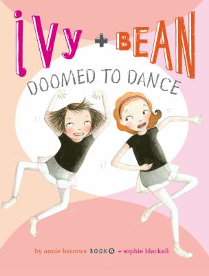 Cover image for Ivy + Bean doomed to dance / written by Annie Barrows ; illustrated by Sophie Blackall.
