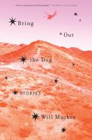 Cover image for Bring out the dog : stories / Will Mackin.