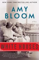 Cover image for White houses : a novel / Amy Bloom.