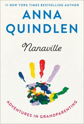 Cover image for Nanaville : adventures in grandparenting / Anna Quindlen.