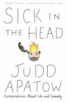 Cover image for Sick in the head : conversations about life and comedy / Judd Apatow.