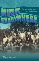 Cover image for Music everywhere : the rock and roll roots of a southern town / Marty Jourard.