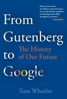 Cover image for From Gutenberg to Google : the history of our future / Tom Wheeler.