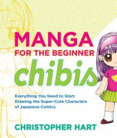 Cover image for Manga for the beginner chibis: everything you need to start drawing the super-cute characters of Japanese comics. / Christopher Hart.