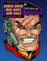 Cover image for How to draw comic book bad guys and gals / Christopher Hart.