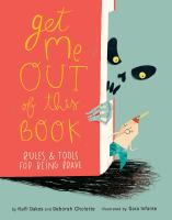 Cover image for Get me out of this book! : rules and tools for being brave / by Kalli Dakos and Deborah Cholette ; illustrated by Sara Infante.