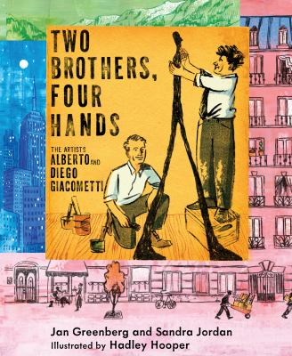 Cover image for Two brothers, four hands : the artists Alberto and Diego Giacometti / Jan Greenberg and Sandra Jordan ; illustrated by Hadley Hooper.